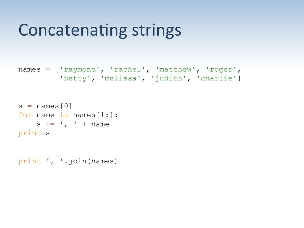 Concatena:ng strings  names = ['raymond',...
