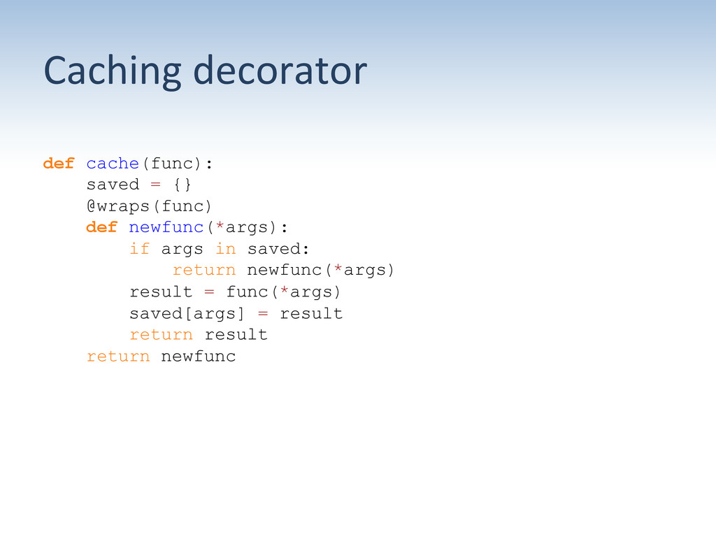 Caching decorator  def cache(func): saved...
