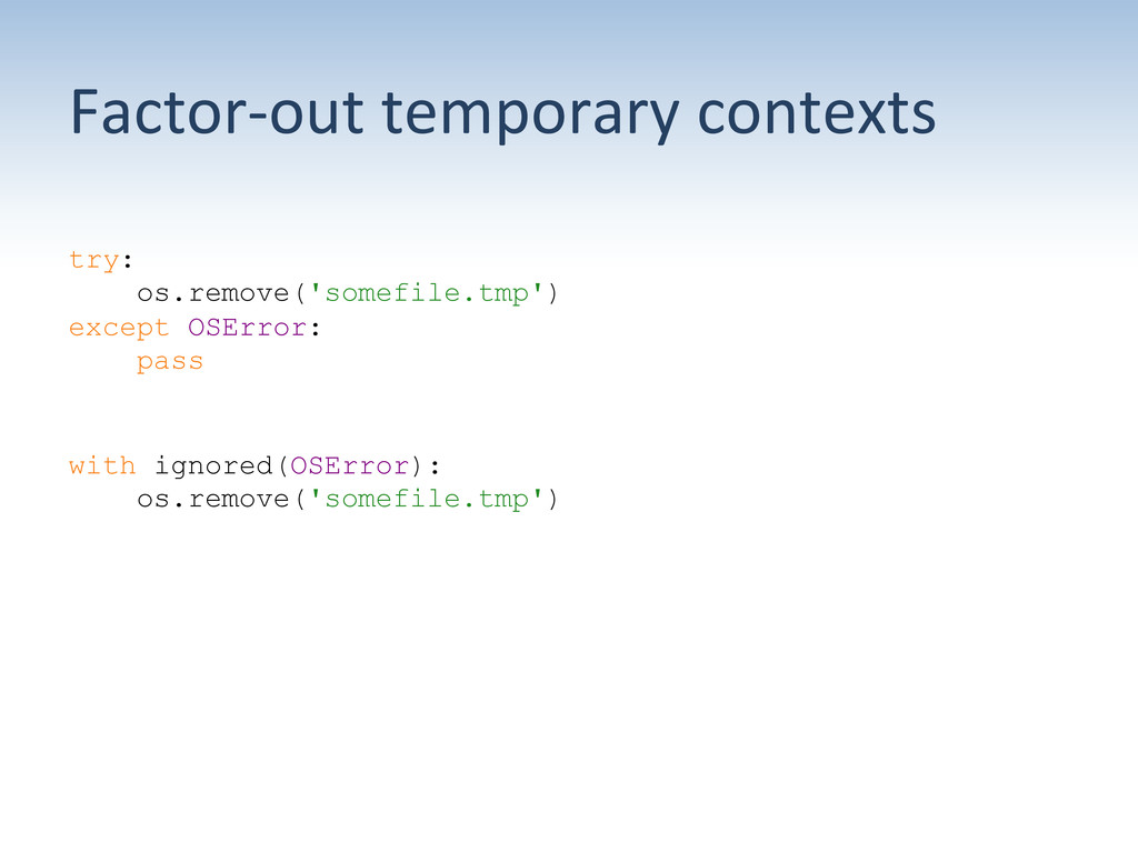 Factor-‐out temporary contexts  try: ...