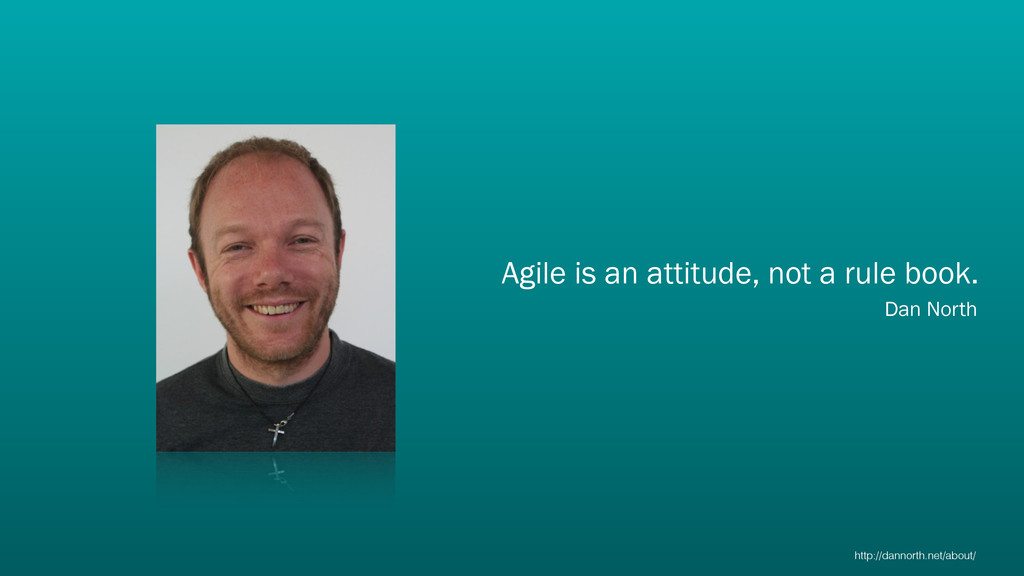 Agile is an attitude, not a rule book.