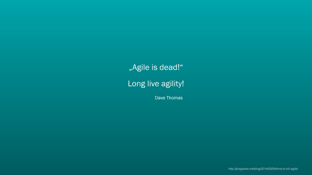 """Agile is dead!"" Long live agility! Dave Thomas..."