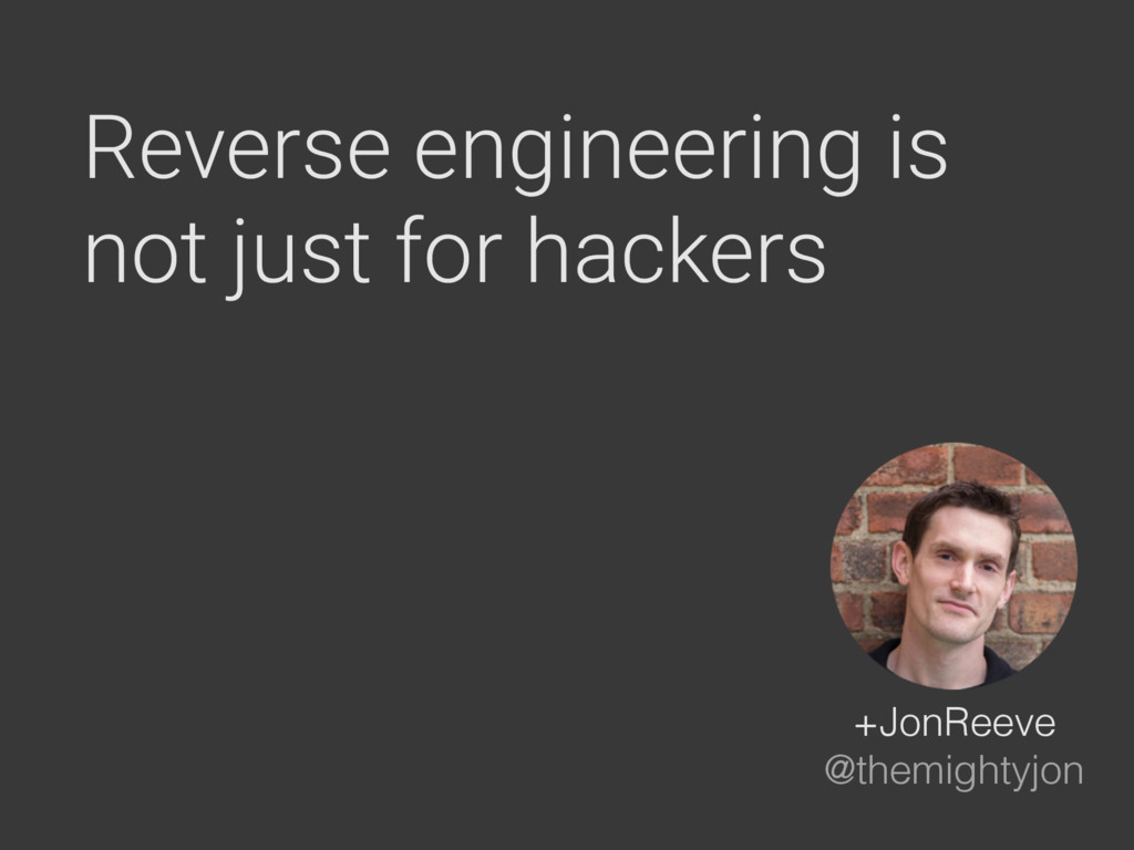 Reverse engineering is not just for hackers +Jo...