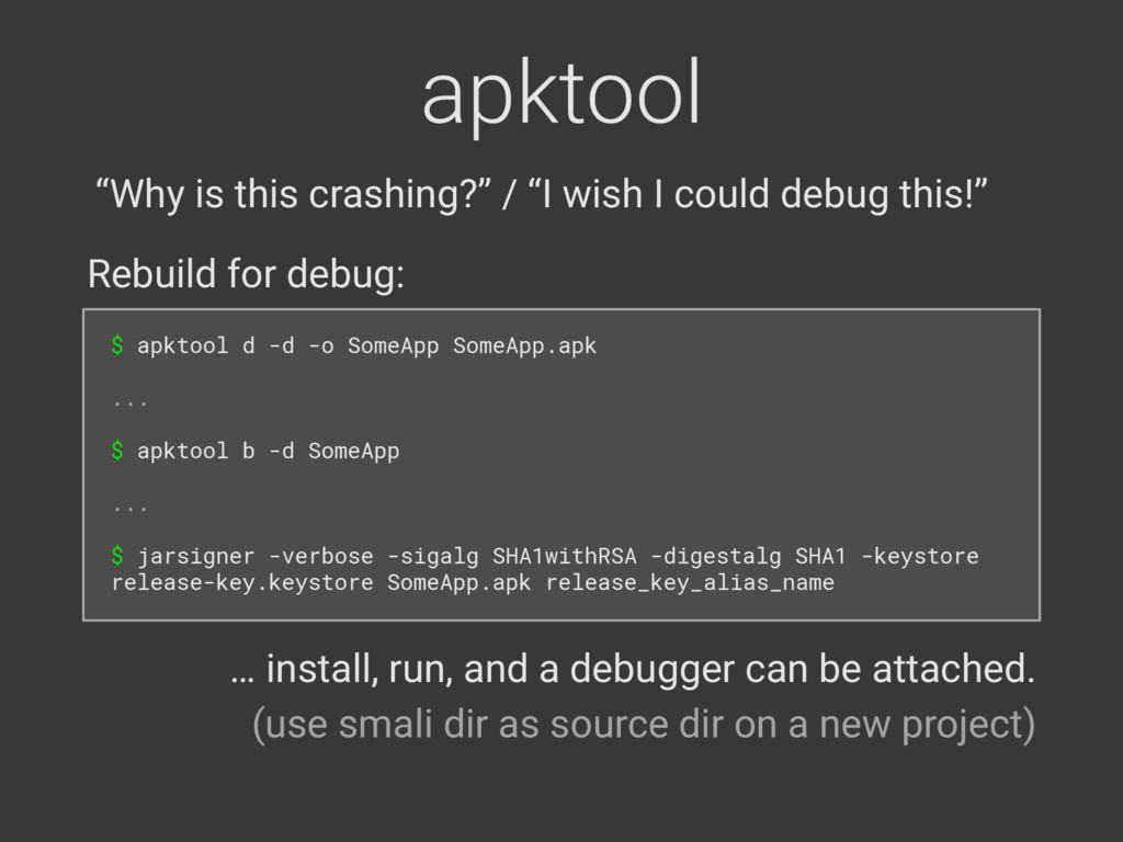 apktool $ apktool d -d -o SomeApp SomeApp.apk ...