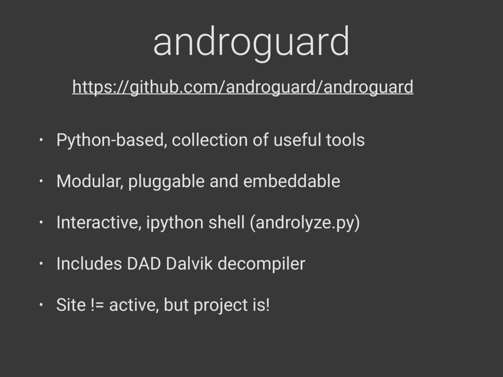 androguard • Python-based, collection of useful...