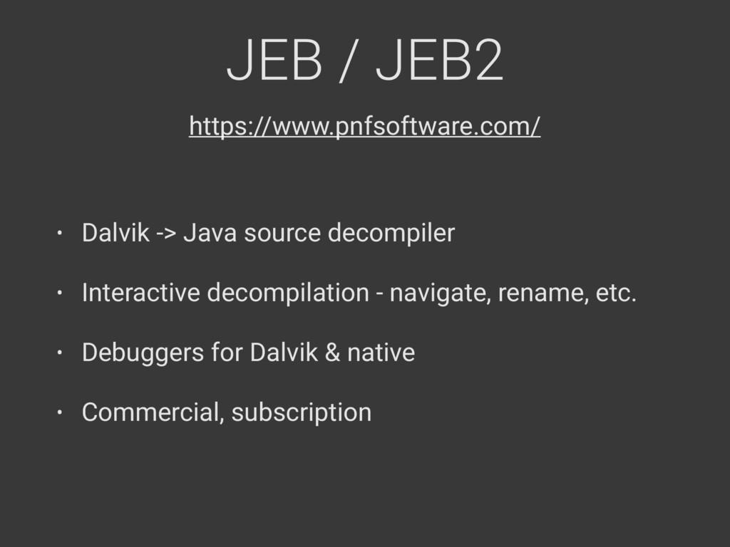 JEB / JEB2 • Dalvik -> Java source decompiler •...