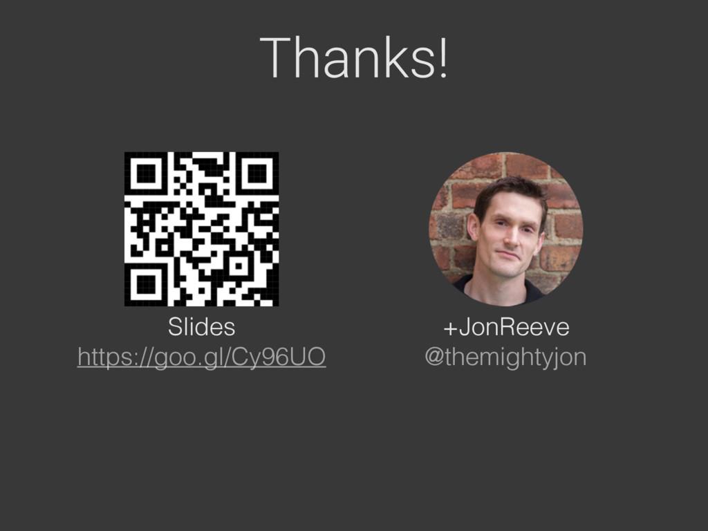Thanks! +JonReeve @themightyjon Slides https:/...