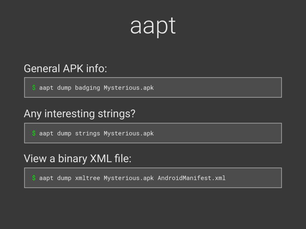 aapt General APK info: $ aapt dump badging Myst...