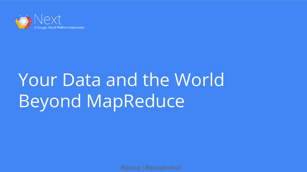 #gcpug | #googlecloud Your Data and the World B...