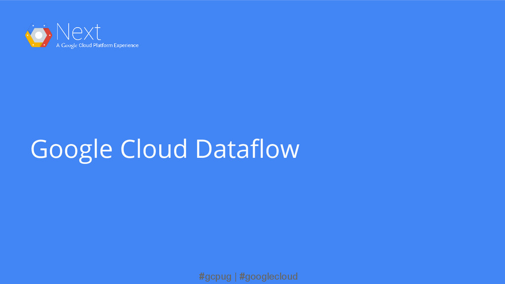 #gcpug | #googlecloud Google Cloud Dataflow