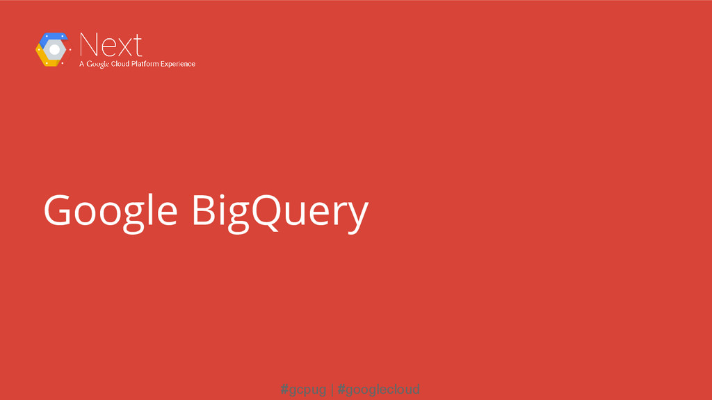 #gcpug | #googlecloud Google BigQuery