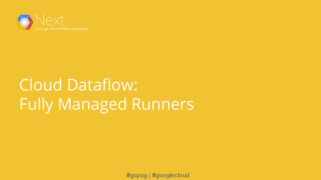 #gcpug | #googlecloud Cloud Dataflow: Fully Man...
