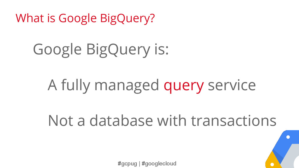 #gcpug | #googlecloud What is Google BigQuery? ...