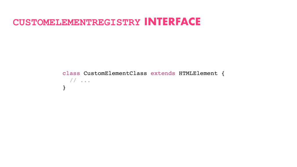 CUSTOMELEMENTREGISTRY INTERFACE class CustomEle...