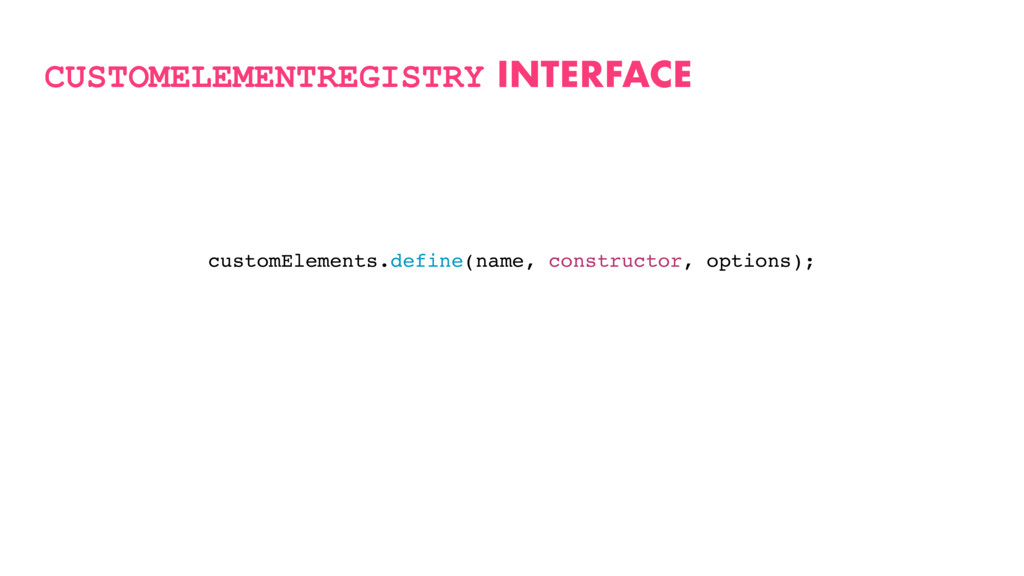 CUSTOMELEMENTREGISTRY INTERFACE customElements....