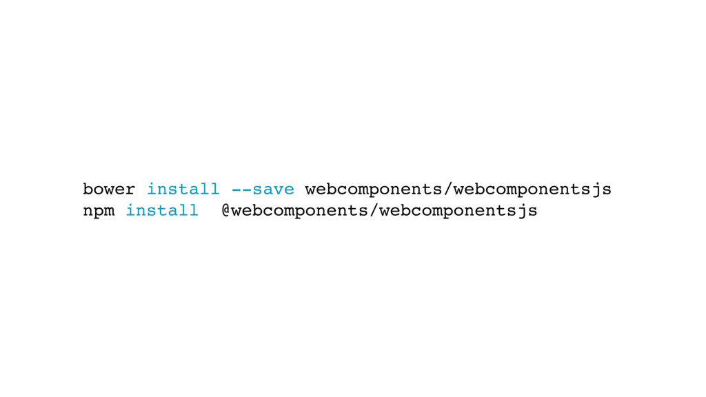 bower install --save webcomponents/webcomponent...