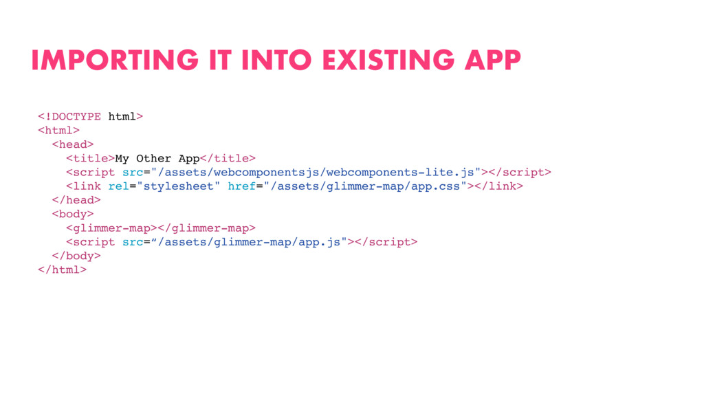 IMPORTING IT INTO EXISTING APP <!DOCTYPE html> ...