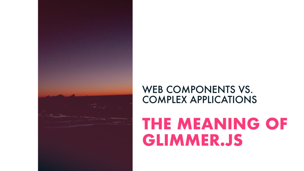 THE MEANING OF GLIMMER.JS WEB COMPONENTS VS. CO...