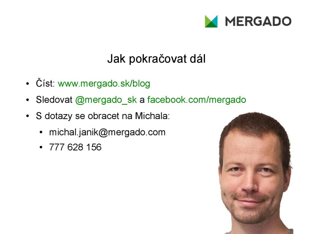 Jak pokračovat dál ● Číst: www.mergado.sk/blog ...