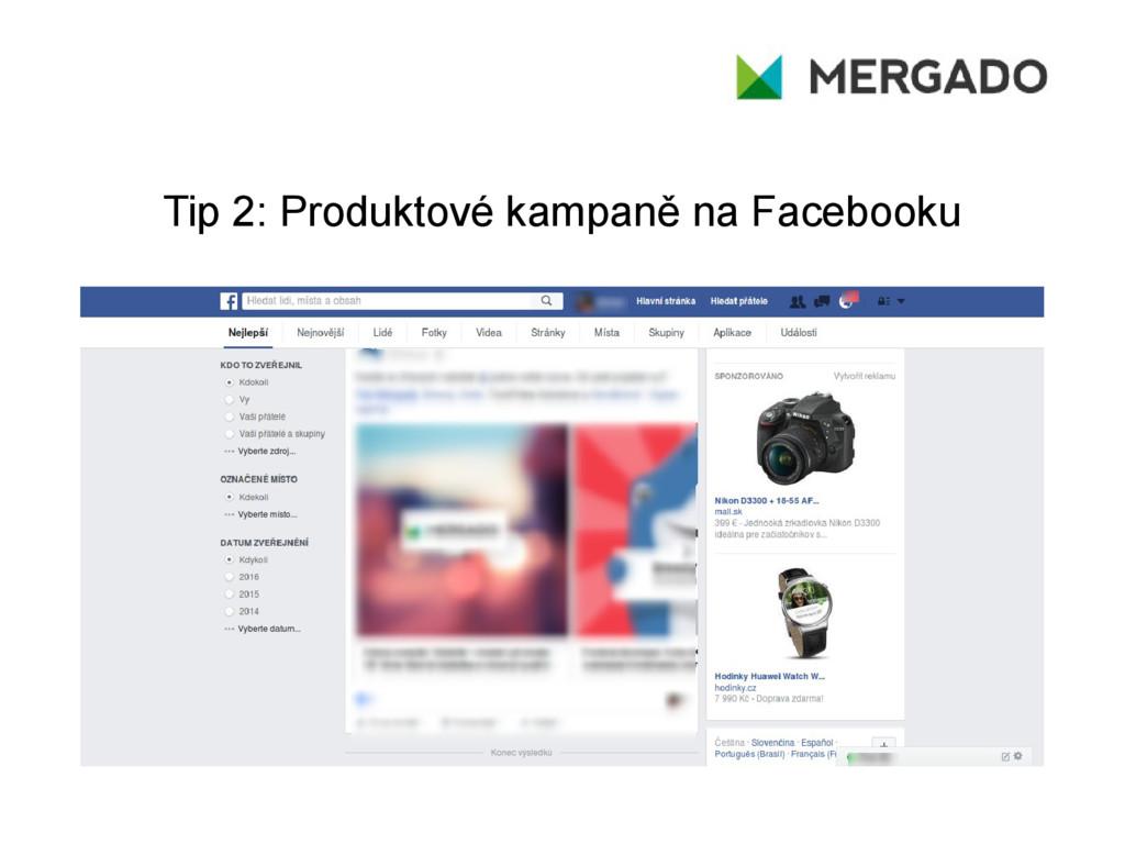 Tip 2: Produktové kampaně na Facebooku