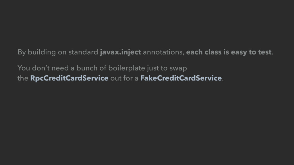 By building on standard javax.inject annotation...