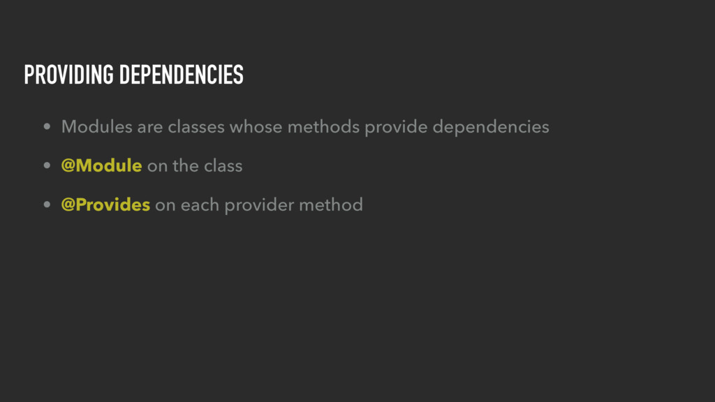 PROVIDING DEPENDENCIES • Modules are classes wh...