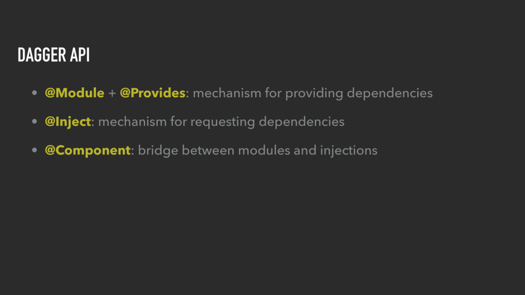 DAGGER API • @Module + @Provides: mechanism for...