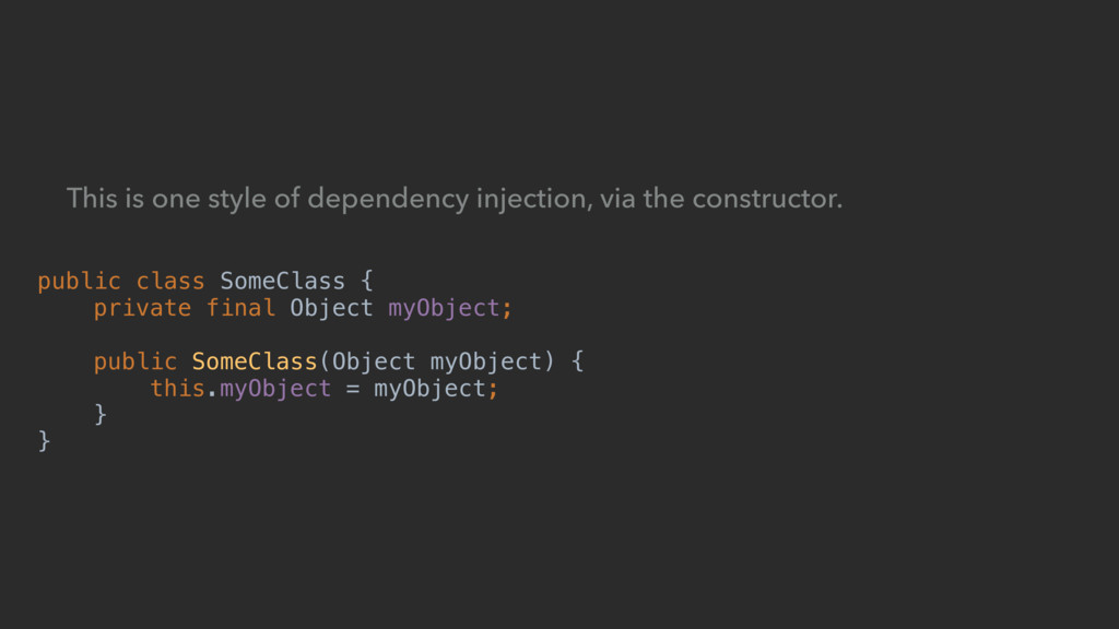 This is one style of dependency injection, via ...
