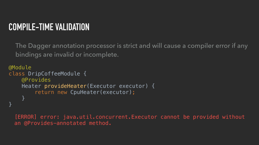 COMPILE-TIME VALIDATION The Dagger annotation p...