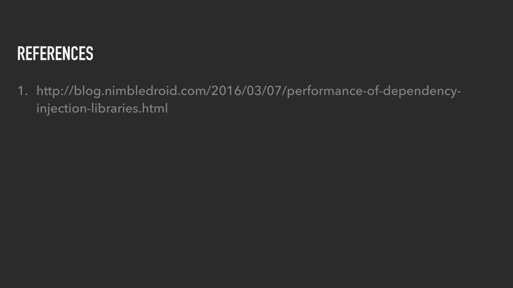 REFERENCES 1. http://blog.nimbledroid.com/2016/...