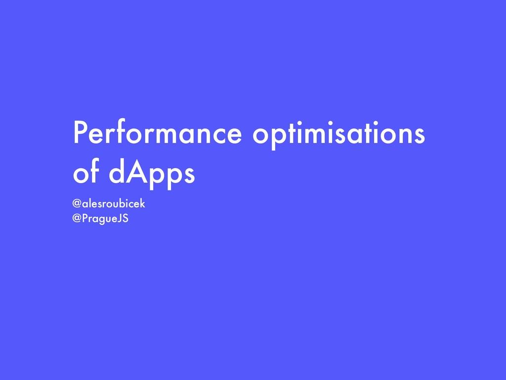 Performance optimisations of dApps @alesroubice...
