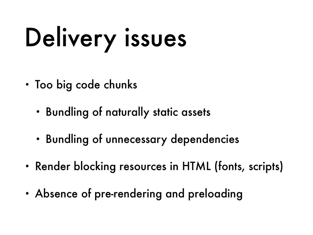 Delivery issues • Too big code chunks • Bundlin...