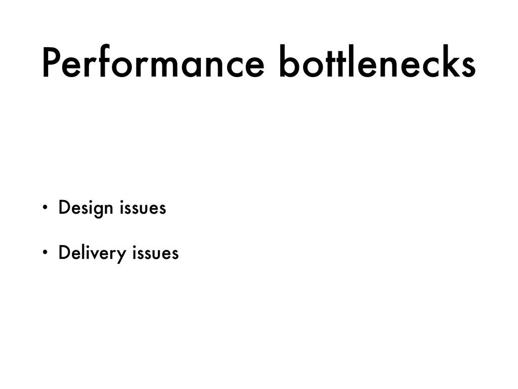 Performance bottlenecks • Design issues • Deliv...