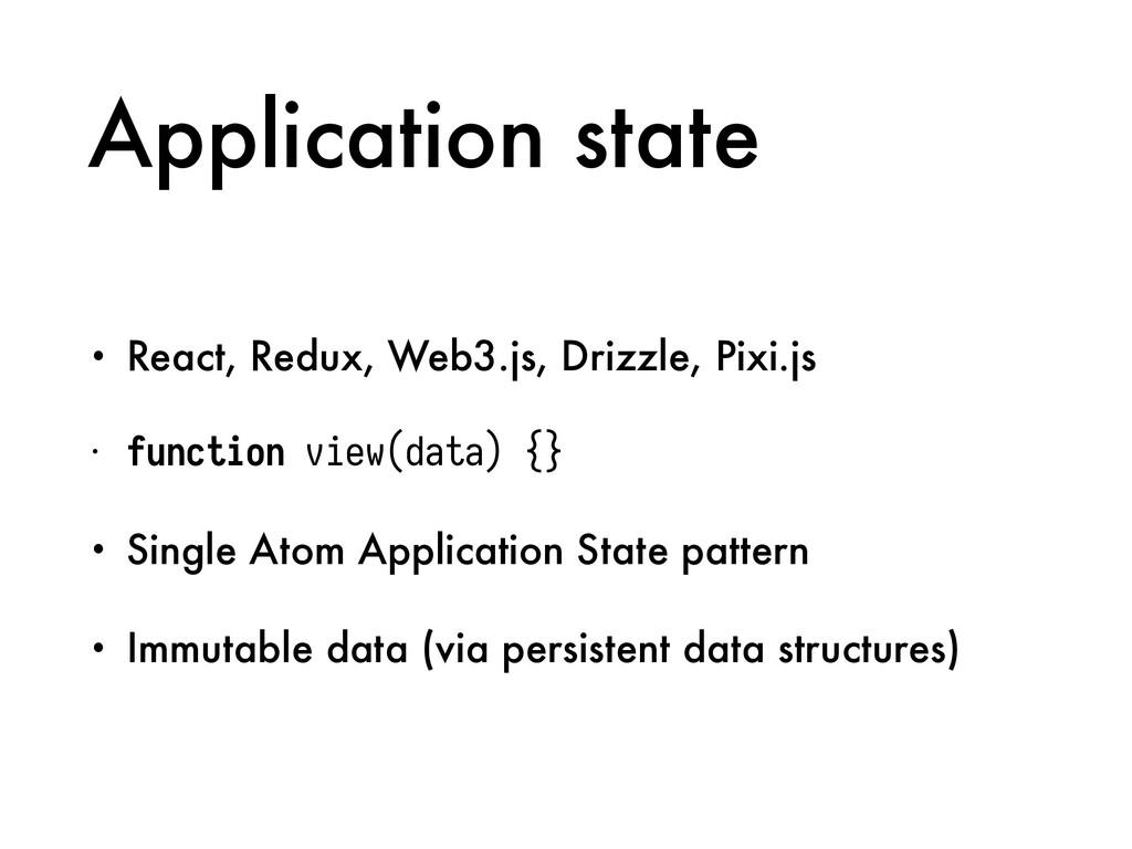 Application state • React, Redux, Web3.js, Driz...