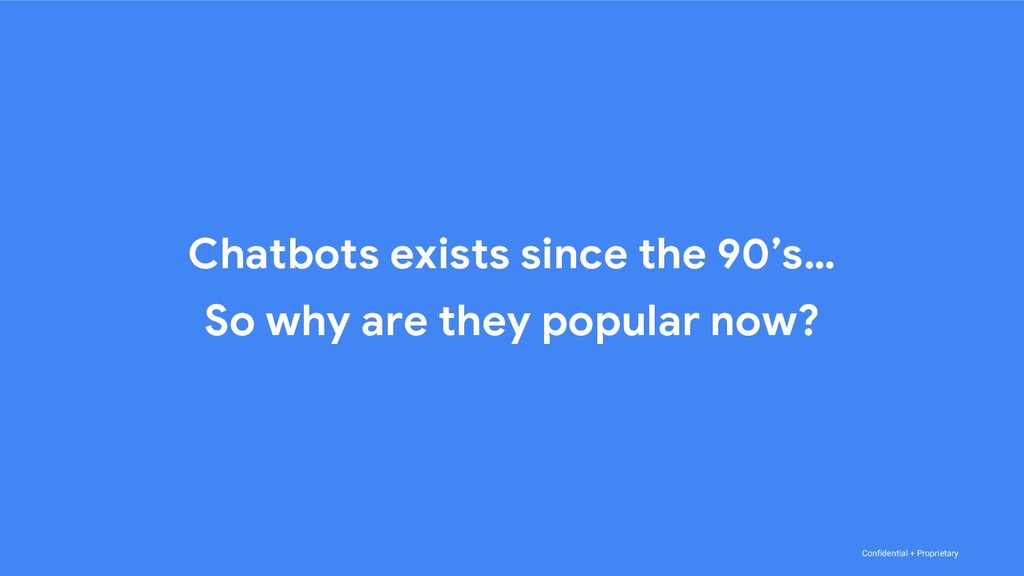 Confidential + Proprietary Chatbots exists sinc...