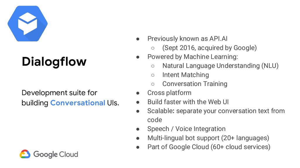 ● Previously known as API.AI ○ (Sept 2016, acqu...