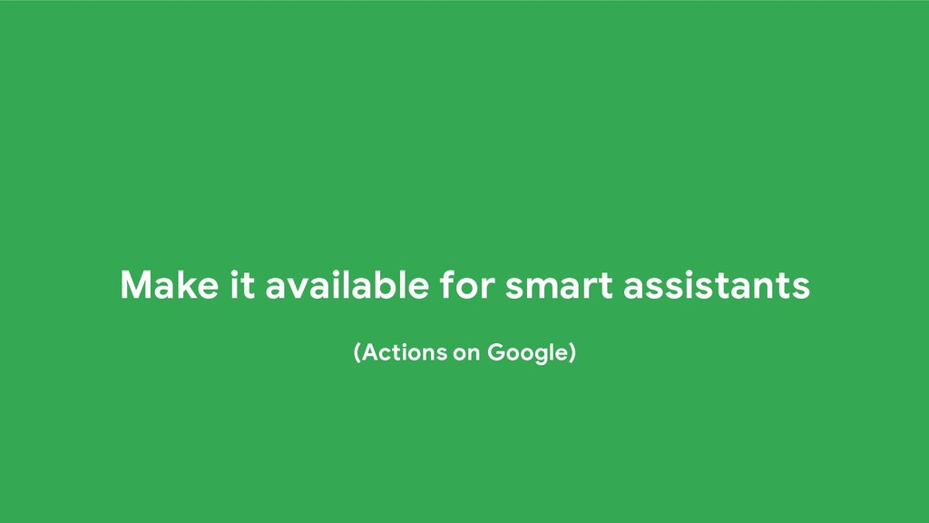 Make it available for smart assistants (Actions...