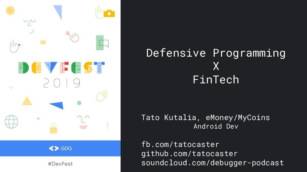 Defensive Programming X FinTech Tato Kutalia, e...
