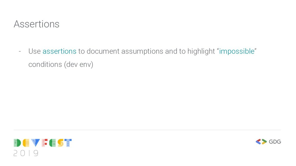 Assertions - Use assertions to document assumpt...