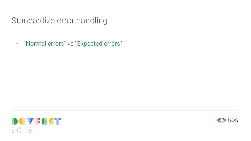 """Standardize error handling - """"Normal errors"""" vs..."""
