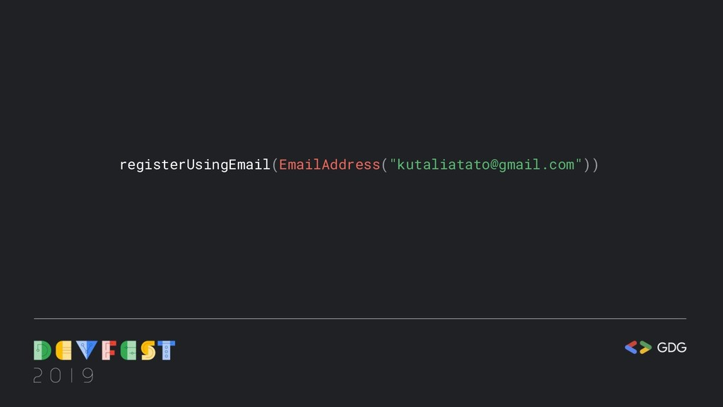 "registerUsingEmail(EmailAddress(""kutaliatato@gm..."