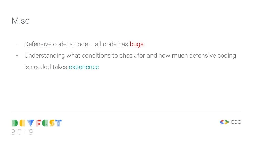 - Defensive code is code – all code has bugs - ...
