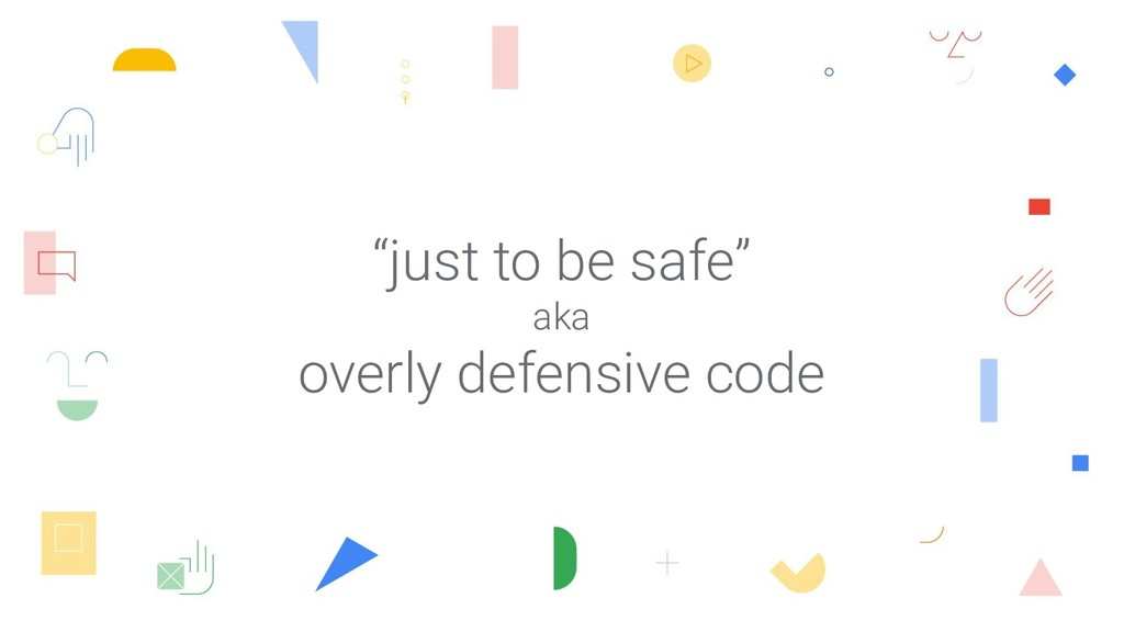 """""""just to be safe"""" aka overly defensive code"""