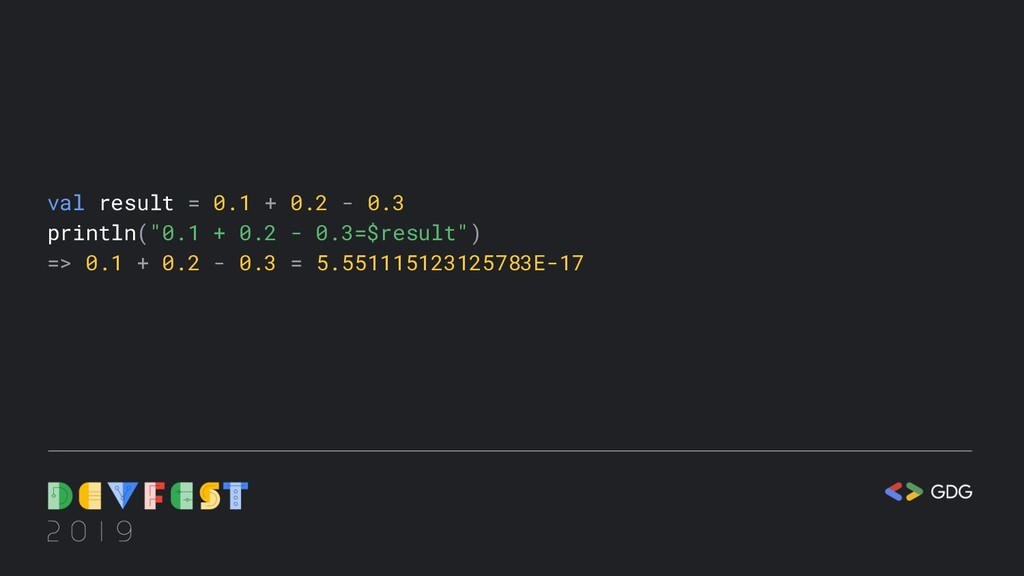 "val result = 0.1 + 0.2 - 0.3 println(""0.1 + 0.2..."