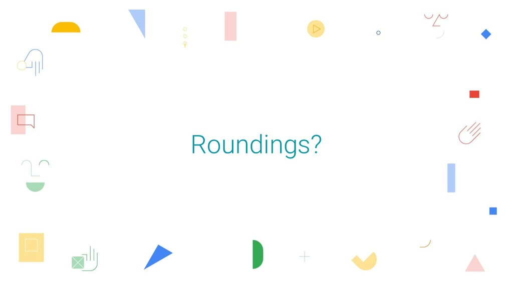 Roundings?
