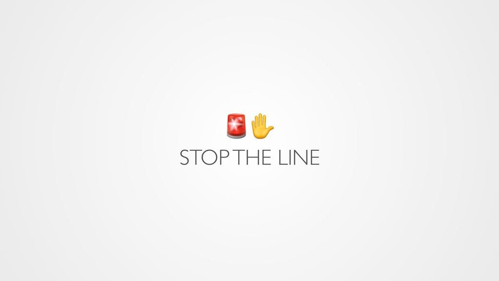 ✋ STOP THE LINE