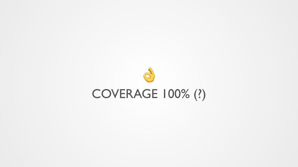 COVERAGE 100% (?)