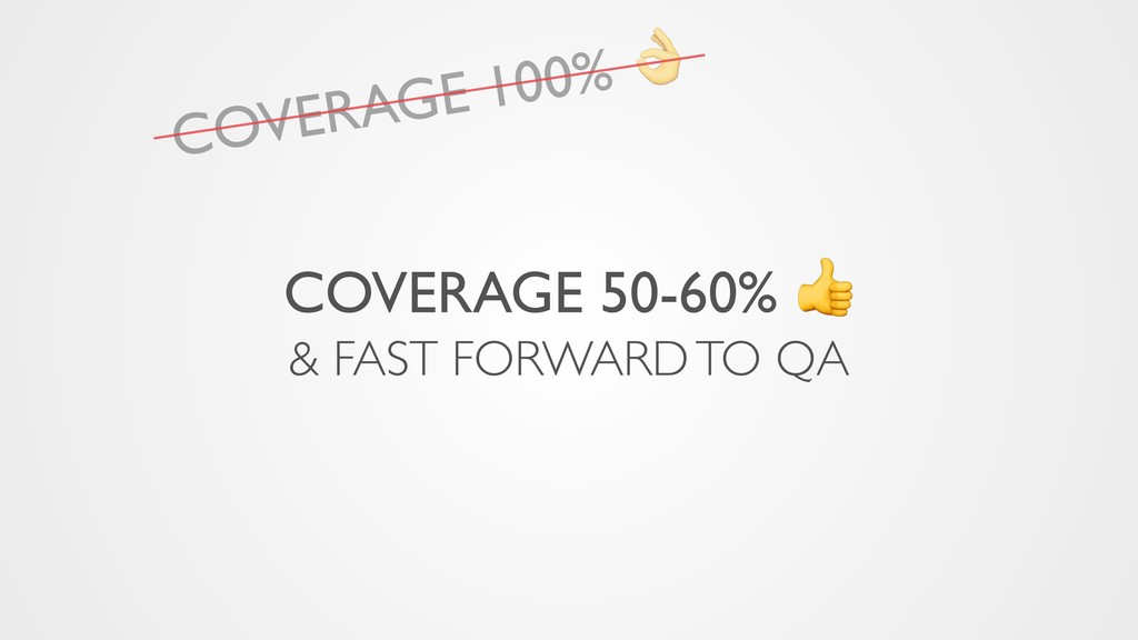 COVERAGE 50-60%  & FAST FORWARD TO QA COVERAGE ...