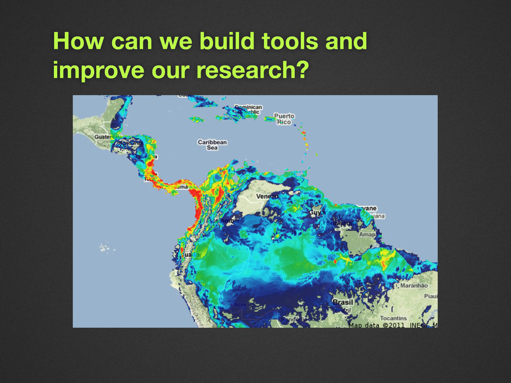 How can we build tools and improve our research?