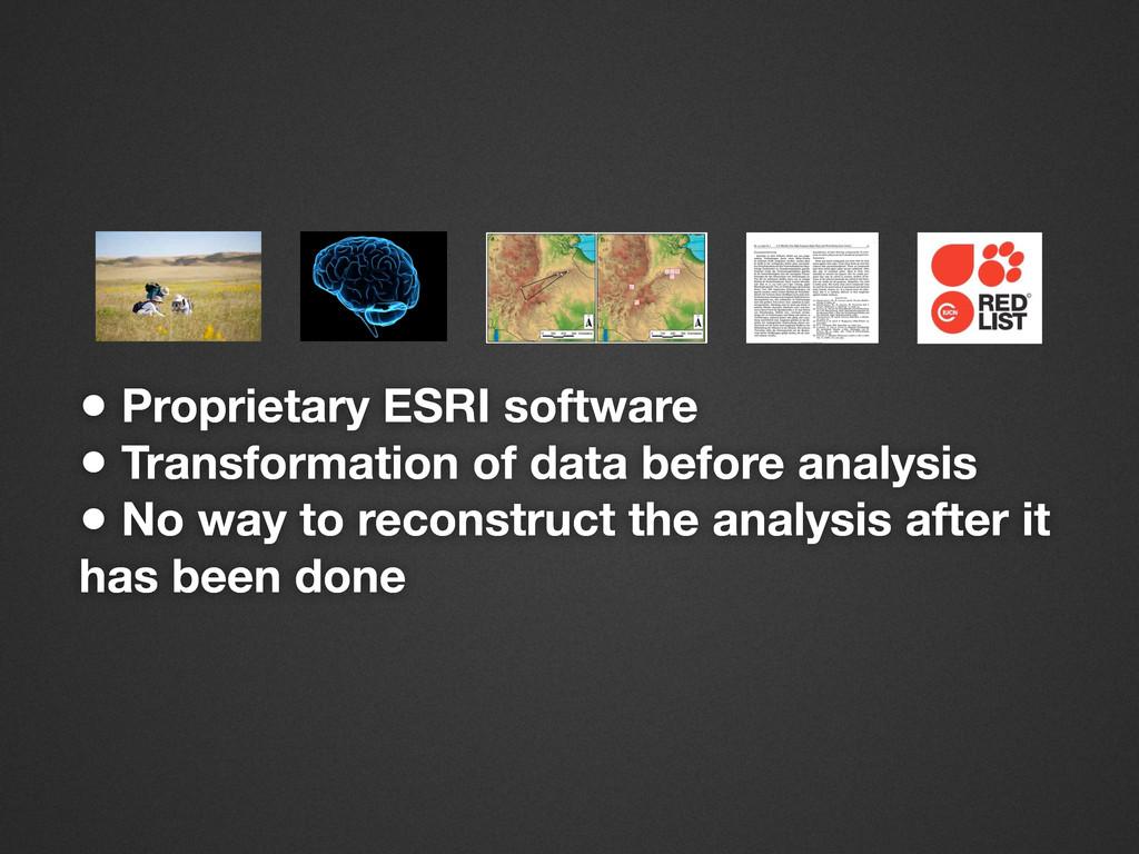 • Proprietary ESRI software • Transformation of...