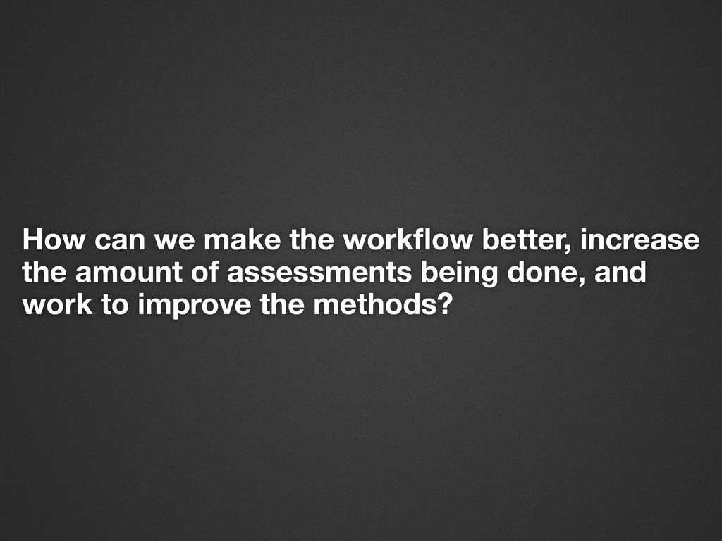 How can we make the workflow better, increase th...